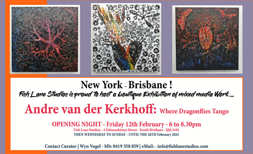 ARTIST | Andre van der Kerkhoff | Where Dragonflies Tango – Fish Lane Studios Exhibition – OPENING 12th February 2021