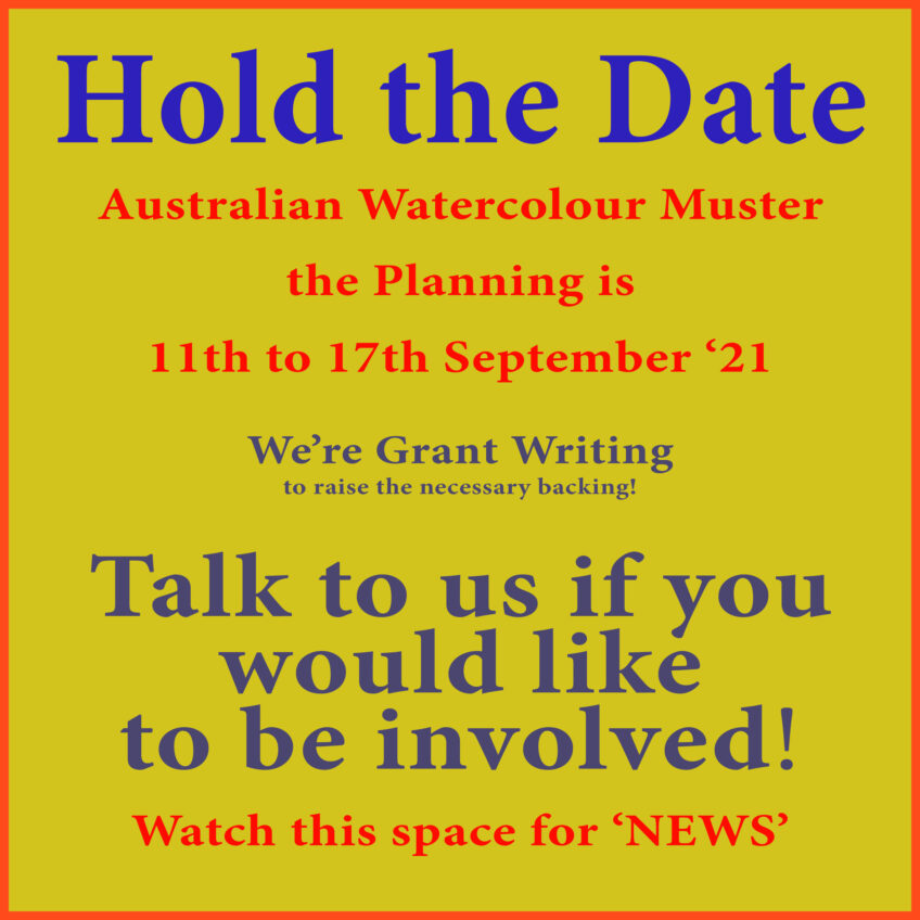 Date Holder Alert – New Dates Proposed for The Australian Watercolour Muster – 2021