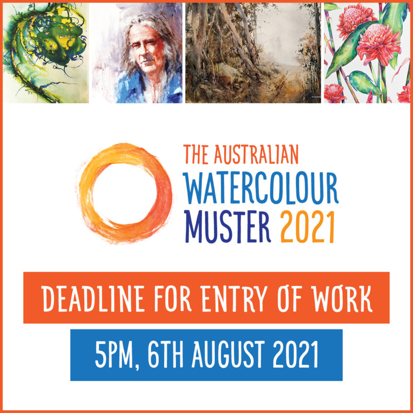 The Australian Watercolour Muster – 2021 Is a happening thing – don't miss the DEADLINE 5pm – 6th August 2021